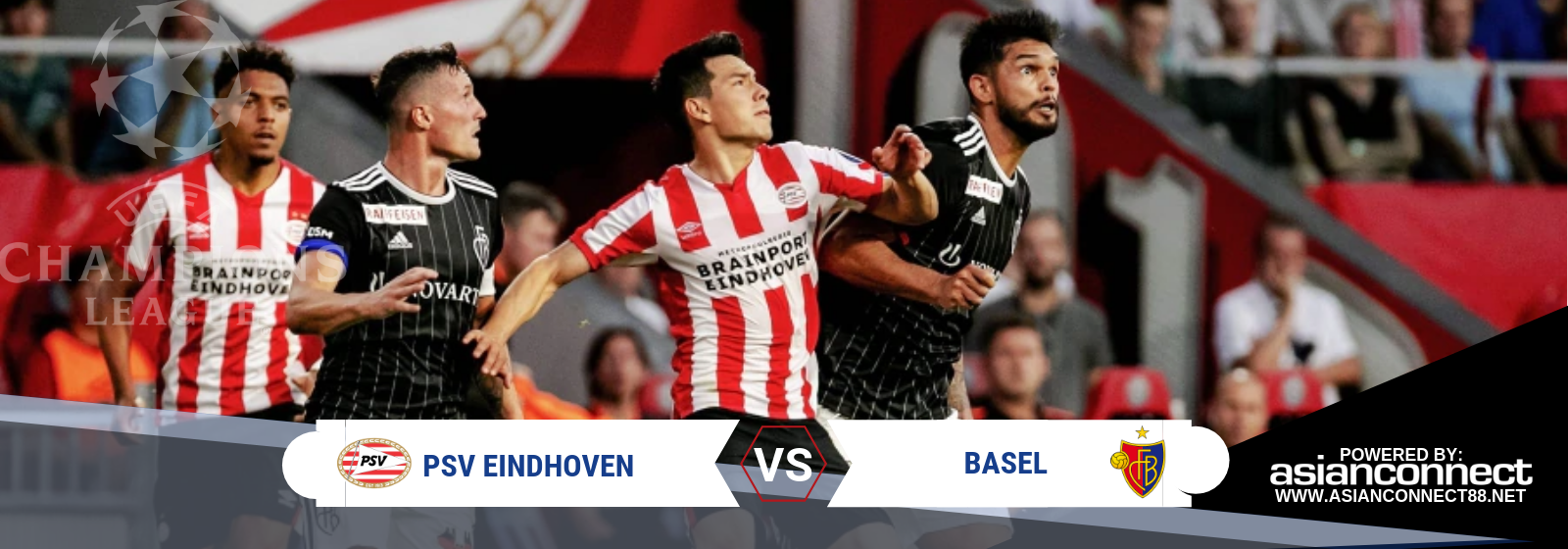 UCL PSV Eindhoven Vs. Basel Asian Connect